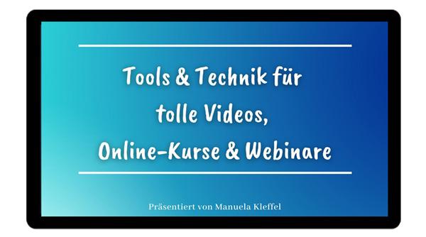 Tools & Technik für Videos, Webinare & Online-Kurse